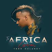 To Africa With Love by Todd Dulaney