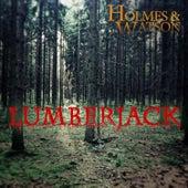 Lumberjack by Holmes & Watson