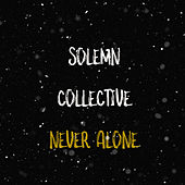 Never Alone by Solemn Collective