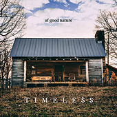 Timeless by Of Good Nature