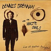 Live at Electric Andyland by Dennis Brennan and The White Owls