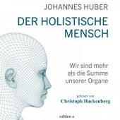 Der holistische Mensch (Wir sind mehr als die Summe unserer Organe) von Johannes Huber
