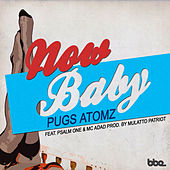 Now Baby by Pugs Atomz