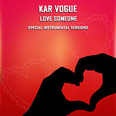 Love Someone (Special Instrumental Versions) by Kar Vogue