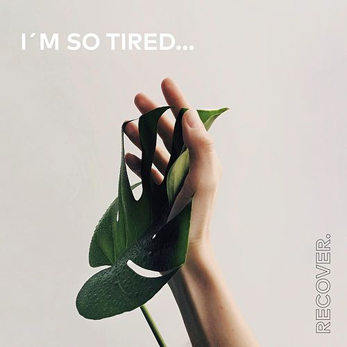 I'm So Tired... by Recover