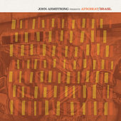 John Armstrong Presents Afrobeat Brasil by Various Artists
