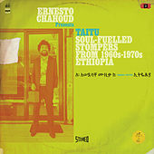 Ernesto Chahoud Presents Taitu – Soul-Fuelled Stompers from 1960s – 1970s Ethiopia von Various Artists