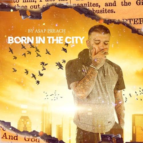 Born in the City by Asap Preach