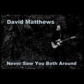 Never Saw You Both Around de David Matthews