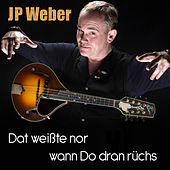 Dat weißte nor wann Do dran rüchs by J. P. Weber
