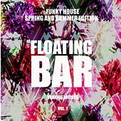 Floating Bar (Funky House Spring and Summer Edition), Vol. 1 by Various Artists
