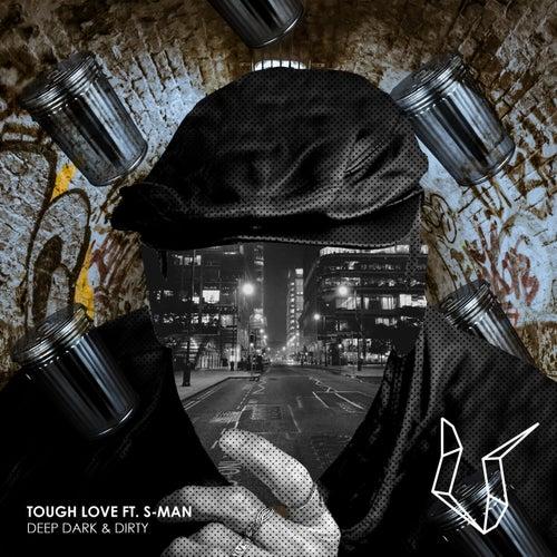 Deep Dark & Dirty (feat. S-Man) von Tough Love