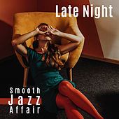 Late Night Smooth Jazz Affair – Ultimate Instrumental Jazz Music Mix de The Jazz Instrumentals