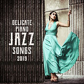 Delicate Piano Jazz Songs 2019 de Piano Dreamers