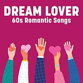 Dream Lover: 60s Romantic Songs by Various Artists