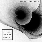 Minds Traversed von Spirits Of Our Dreams