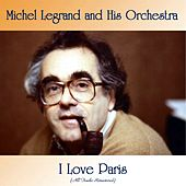 I Love Paris (All Tracks Remastered) von Michel Legrand
