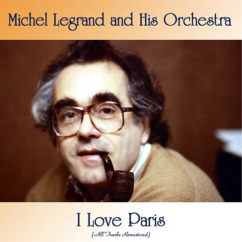 I Love Paris (All Tracks Remastered) by Michel Legrand