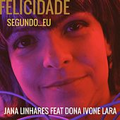 Felicidade Segundo...Eu by Jana Linhares
