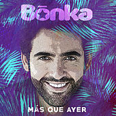 Más Que Ayer von Bonka