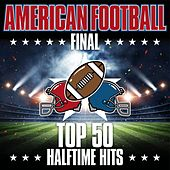American Football Final: Top 50 Halftime Hits by Various Artists