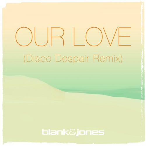 Our Love (Disco Despair Remix) von Blank & Jones
