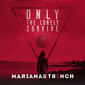 Only the Lonely Survive von Marianas Trench