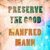 Preserve The Good von Manfred Mann