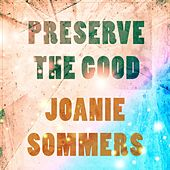 Preserve The Good by Joanie Sommers