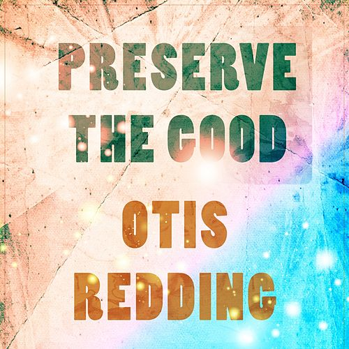 Preserve The Good de Otis Redding