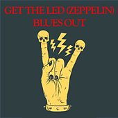 Get the Led (Zeppelin) Blues Out by Various Artists