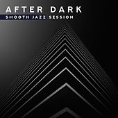After Dark Smooth Jazz Session – Relax Night Jazz Music, Cocktail Party Songs de Relaxing Instrumental Music