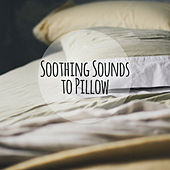 Soothing Sounds to Pillow – Relaxing Music for Sleep, Meditation, Relax Zone, Relaxing Music Therapy, Calming Lullabies, Soft Nap by Sleep Sound Library
