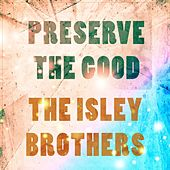 Preserve The Good by The Isley Brothers