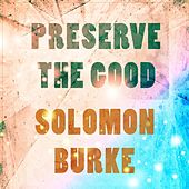 Preserve The Good di Solomon Burke