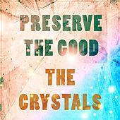 Preserve The Good de The Crystals