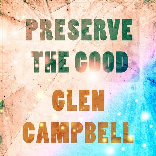 Preserve The Good von Glen Campbell