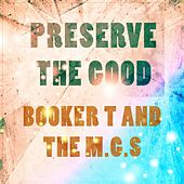 Preserve The Good by Booker T. & The MGs