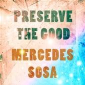 Preserve The Good by Mercedes Sosa