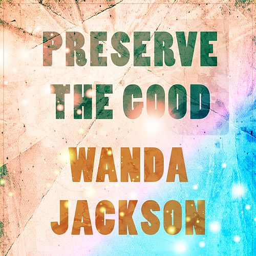 Preserve The Good de Wanda Jackson
