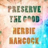 Preserve The Good von Herbie Hancock