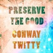 Preserve The Good von Conway Twitty