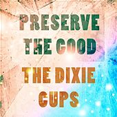 Preserve The Good de The Dixie Cups