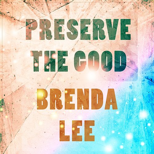 Preserve The Good by Brenda Lee