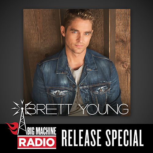 Brett Young (Big Machine Radio Release Special) by Brett Young