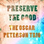Preserve The Good by Oscar Peterson