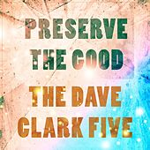 Preserve The Good by The Dave Clark Five