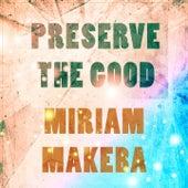 Preserve The Good von Miriam Makeba
