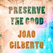 Preserve The Good de João Gilberto