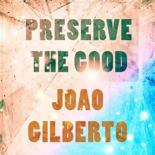 Preserve The Good de João Gilberto